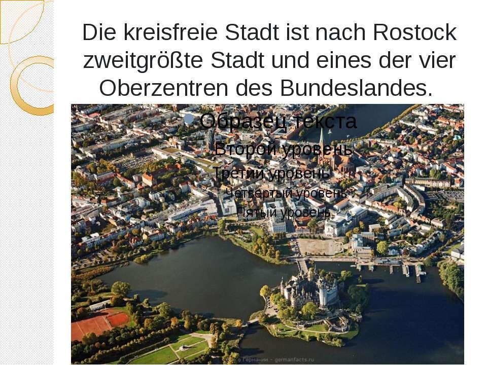 Die kreisfreie Stadt ist nach Rostock zweitgrößte Stadt und eines der vier Ob...