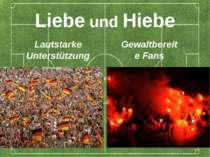 Liebe und Hiebe Lautstarke Unterstützung Gewaltbereite Fans