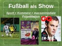 Fußball als Show Sport + Kommerz + massenmediale Präsentation