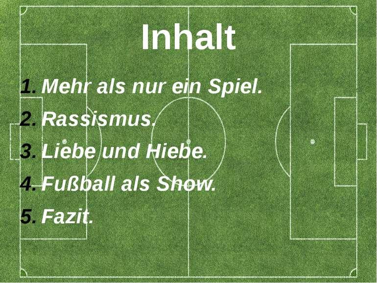 Inhalt Mehr als nur ein Spiel. Rassismus. Liebe und Hiebe. Fußball als Show. ...