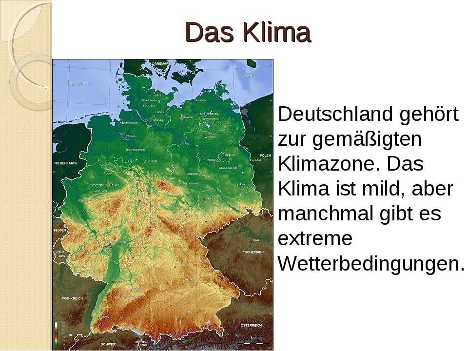 Das Klima Deutschland gehört zur gemäßigten Klimazone. Das Klima ist mild, ab...