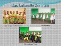 Das kulturelle Zentrum Die Gruppe des Volksliedes Die Balltänze Die modernen ...