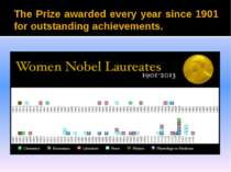The Prize awarded every year since 1901 for outstanding achievements.