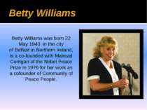 Betty Williams Betty Williams was born 22 May 1943 in the city of Belfast in ...
