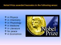 Nobel Prize awarded laureates in the following areas: in Physics in Chemistry...