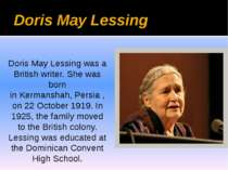 Doris May Lessing Doris May Lessing was a British writer. She was born in Ker...