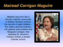 Mairead Corrigan Maguire Maguire was born into a Roman Catholic community in ...