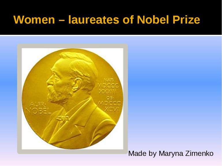 Women – laureates of Nobel Prize Made by Maryna Zimenko