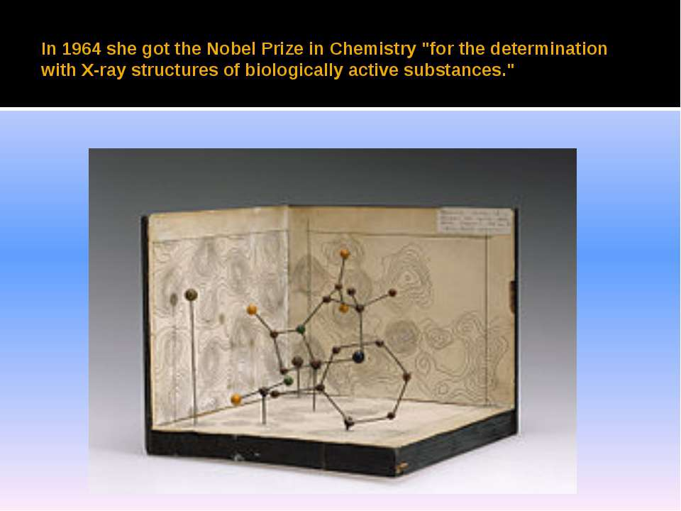 "In 1964 she got the Nobel Prize in Chemistry ""for the determination with X-ra..."