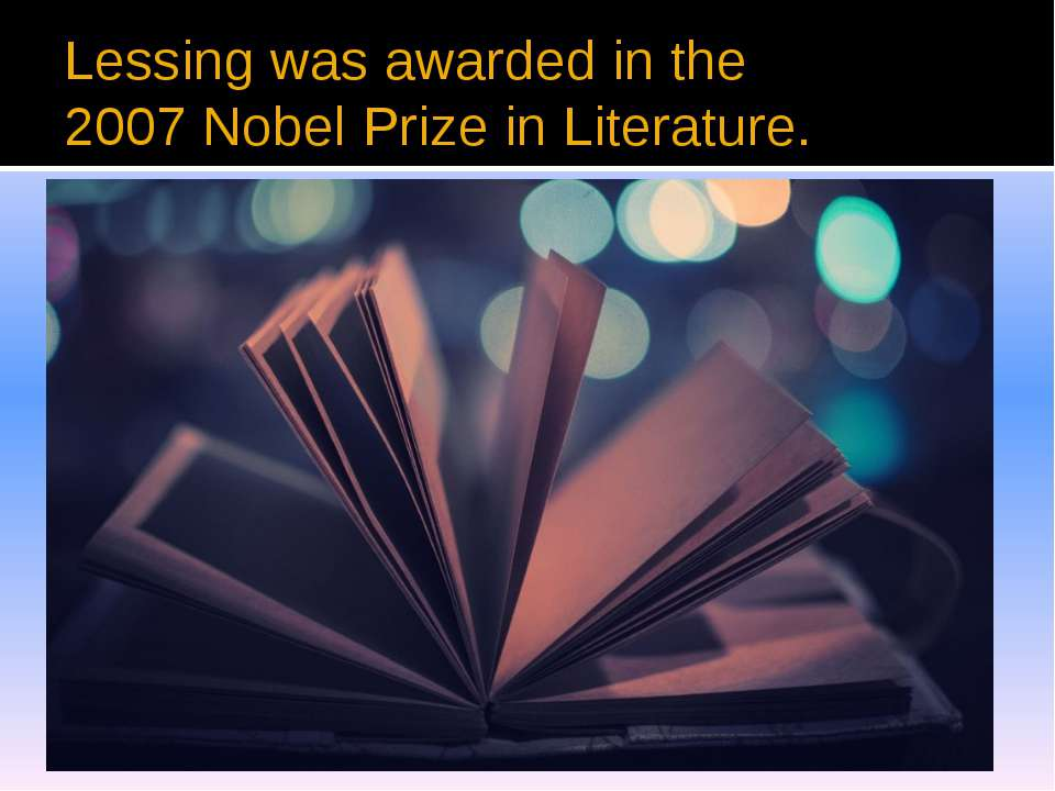 Lessing was awarded in the 2007 Nobel Prize in Literature.