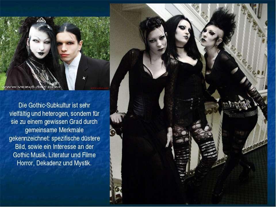 Die Gothic-Subkultur ist sehr vielfältig und heterogen, sondern für sie zu ei...