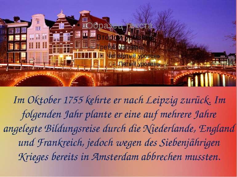 Im Oktober 1755 kehrte er nach Leipzig zurück. Im folgenden Jahr plante er ei...