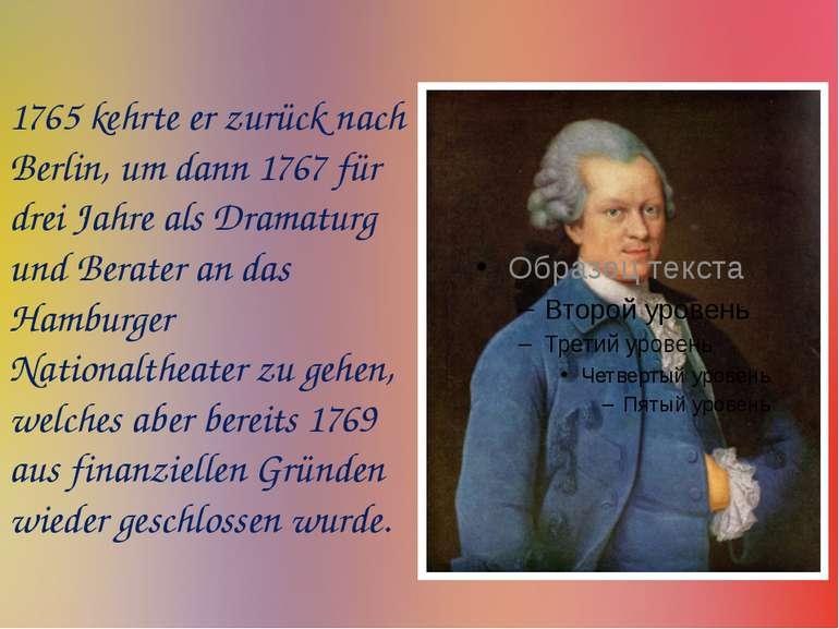 1765 kehrte er zurück nach Berlin, um dann 1767 für drei Jahre als Dramaturg ...