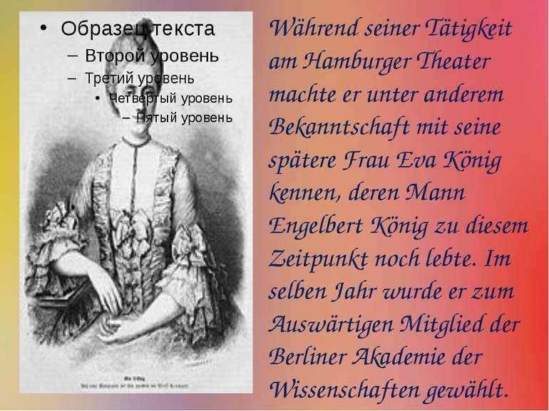 Während seiner Tätigkeit am Hamburger Theater machte er unter anderem Bekannt...