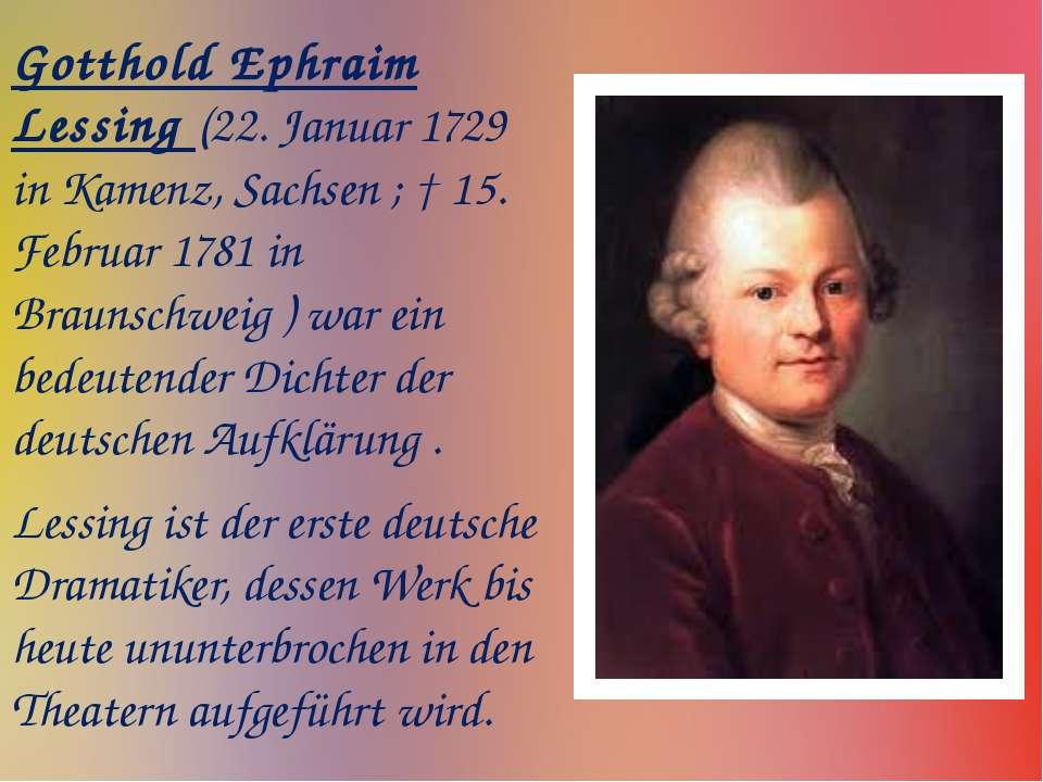 Gotthold Ephraim Lessing (22. Januar 1729 in Kamenz, Sachsen ; † 15. Februar ...