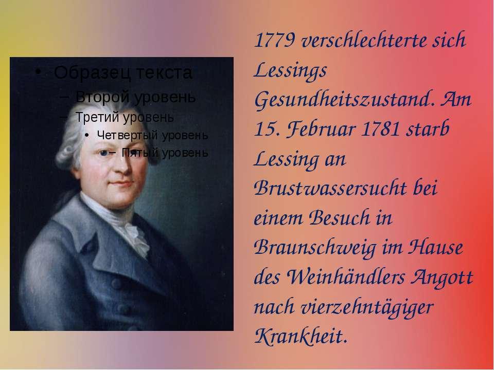 1779 verschlechterte sich Lessings Gesundheitszustand. Am 15. Februar 1781 st...