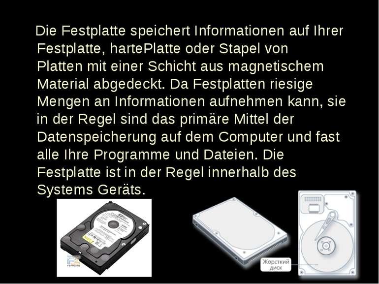 Die Festplattespeichert Informationenauf Ihrer Festplatte, hartePlatte oder...
