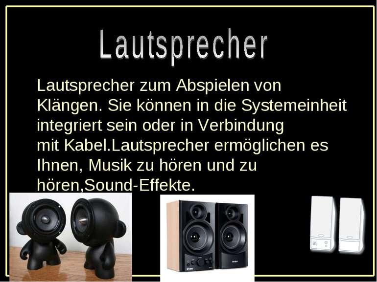 Lautsprecherzum Abspielen von Klängen.Sie können indie Systemeinheit integ...