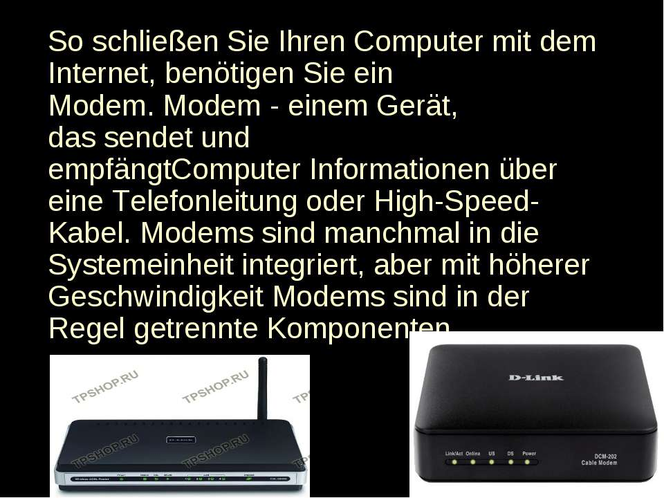 So schließen Sie IhrenComputer mit dem Internet,benötigen Sie ein Modem.Mo...