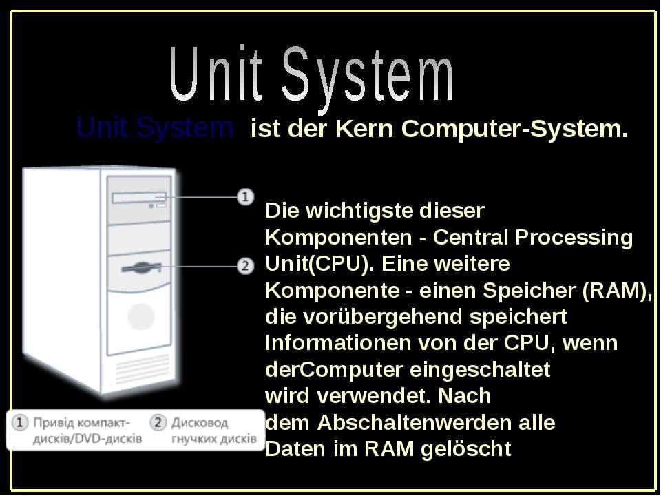 Unit System-ist der KernComputer-System. Die wichtigstedieser Komponent...