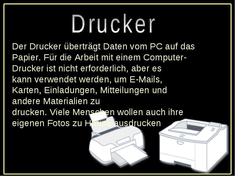 Der Druckerüberträgt Daten vomPC auf das Papier.Für die Arbeit miteinem C...