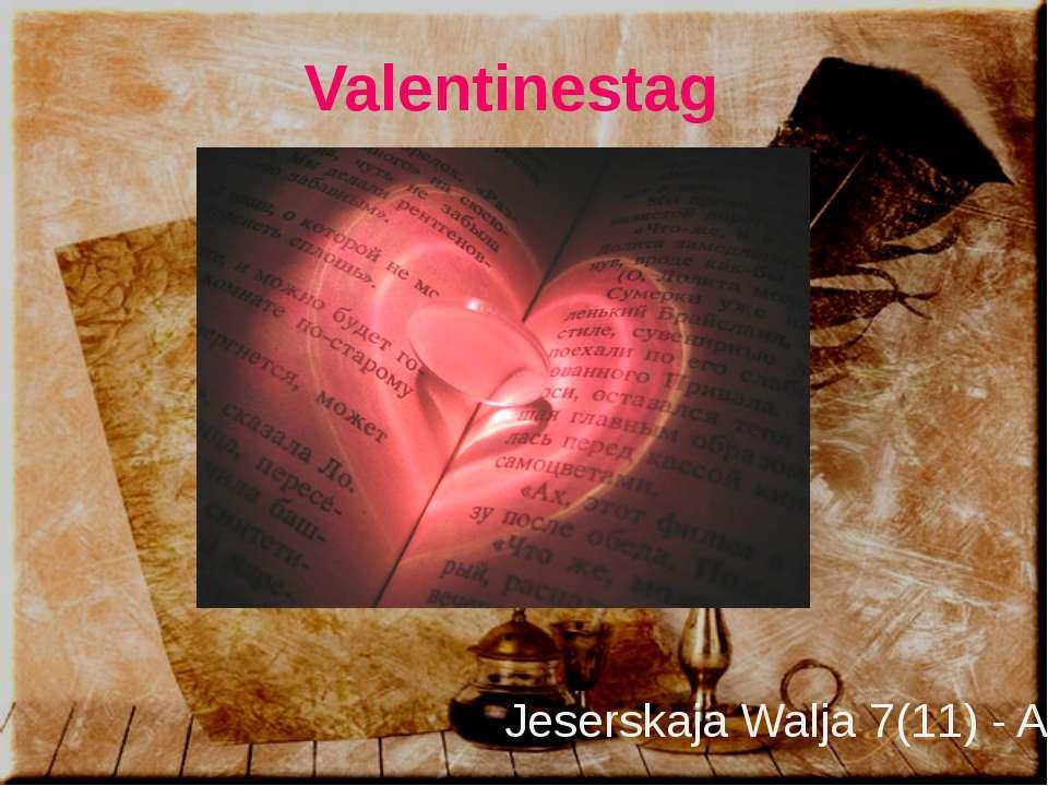 Valentinestag Jeserskaja Walja 7(11) - A