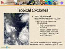 Most widespread destructive weather hazard For example: Hurricane Floyd (1999...