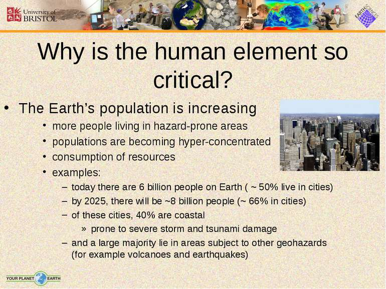 The Earth's population is increasing more people living in hazard-prone areas...