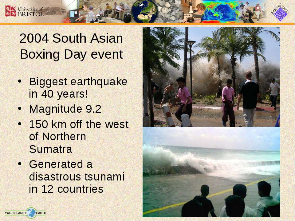 2004 South Asian Boxing Day event Biggest earthquake in 40 years! Magnitude 9...