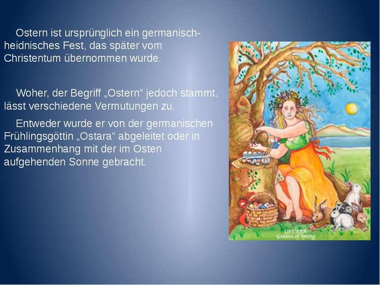 Ostern ist ursprünglich ein germanisch-heidnisches Fest, das später vom Chris...
