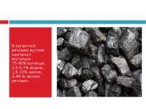 В органічній речовині вугілля кам'яного міститься 75–92% вуглецю, 2,5–5,7% во...