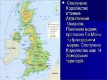 Сполучене Королівство оточенеАтлантичним Океаном,Північним морем, протокою...