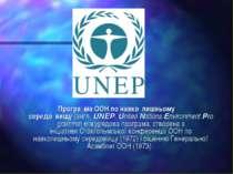 Програ ма ООН по навко лишньому середо вищу(англ.UNEP,UnitedNationsEnvir...