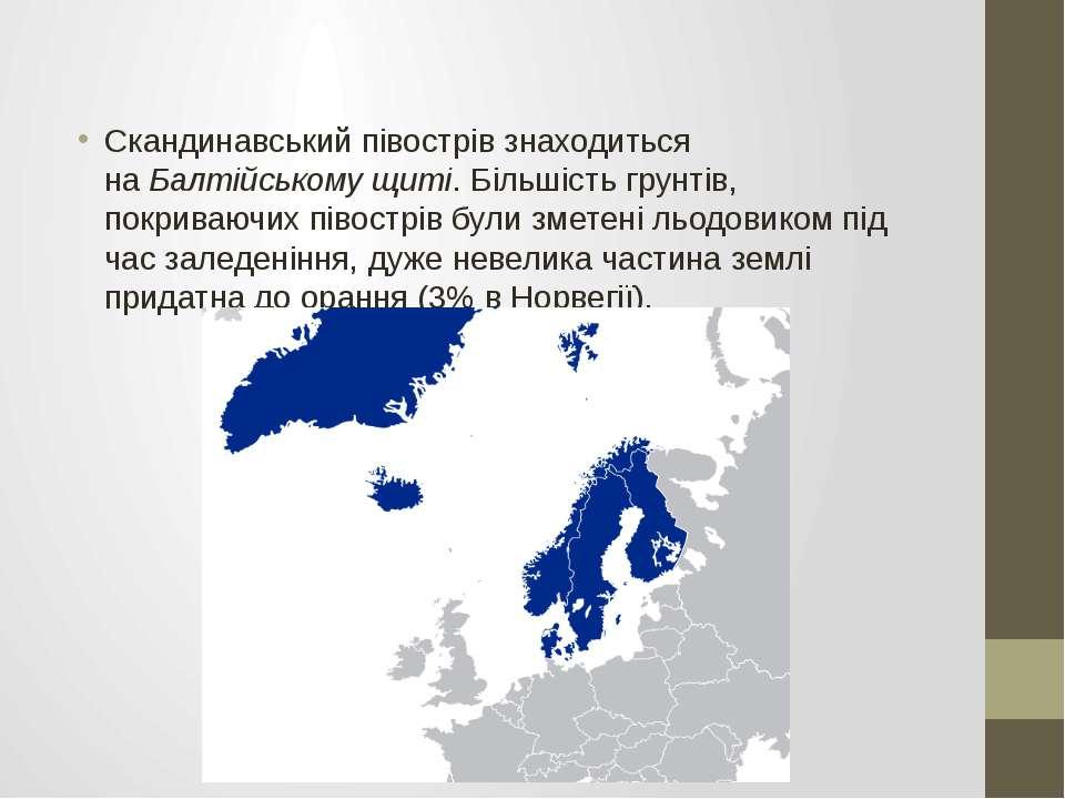 Скандинавський півострів знаходиться наБалтійському щиті. Більшість грунтів,...