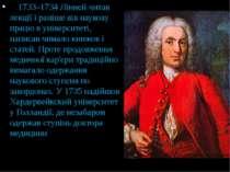 У 1733–1734 Лінней читав лекції і раніше вів наукову працю в університеті, на...