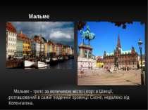 Мальме Мальме - третє за величиною місто і порт в Швеції, розташований в самі...