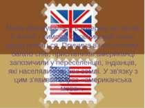 Мова формувалася в Америці не так як в Англії - вимова, словниковий запас дещ...