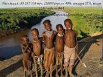 Населення: 85 237 338 чол. (2009) (оромо 40%, амхара 25%, тигрі 12%, сидамо 9...