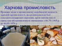 Харчова промисловість Провідне місце в промисловому виробництві належить харч...