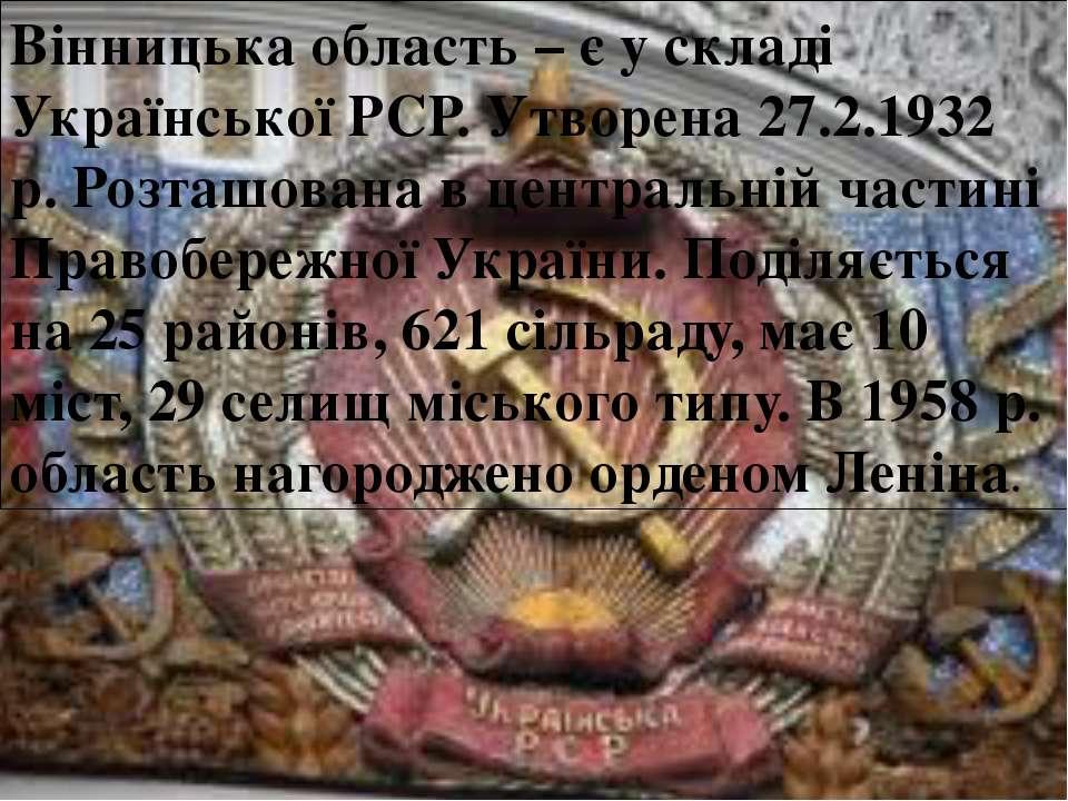 Вінницька область– є у складі Української РСР. Утворена 27.2.1932 р. Розташо...