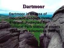 Dartmoor Dartmoor is an area of moorland in south Devon, England. Protected b...