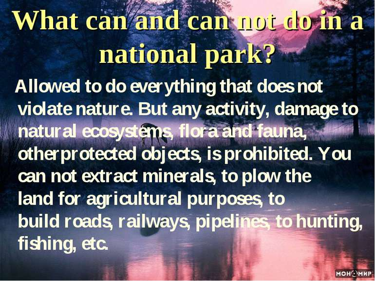 What can and can not do in a national park?  Allowed to do everything that do...