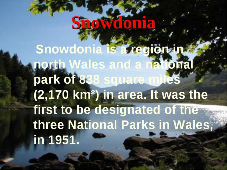 Snowdonia Snowdonia is a region in north Wales and a national park of 838 squ...