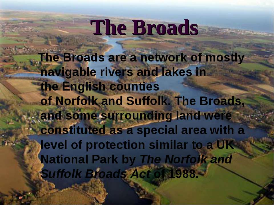 The Broads The Broadsare a network of mostly navigable rivers and lakes in t...