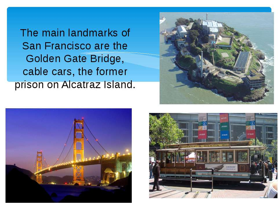 The main landmarks of San Francisco are the Golden Gate Bridge, cable cars, t...