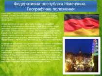 Федеративна республіка Німеччина. Географічне положення Німеччина— могутня і...