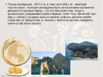 Площа заповідника - 2874,2 га, в тому числі 809,1 га - акваторія Чорного моря...