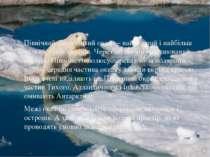 Північний Льодовитий океан – найменший і найбільш мілкий з усіх океанів. Чере...