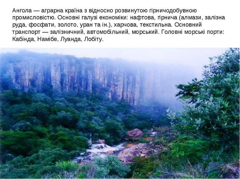 Ангола— аграрна країна з відносно розвинутою гірничодобувною промисловістю. ...