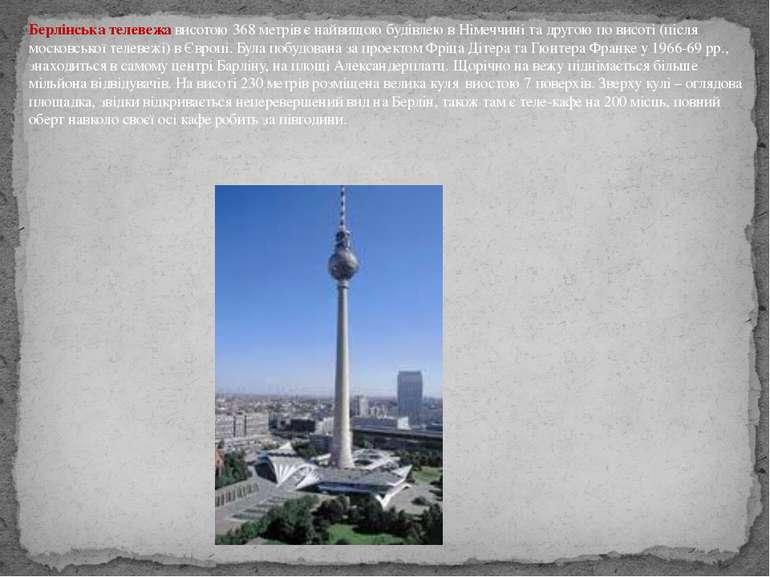 Берлінська телевежависотою 368 метрів є найвищою будівлею в Німеччині та дру...